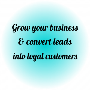 Grow your business and convert leads into loyal customers