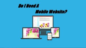 Do you need a mobile website? Only if you do business online!