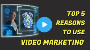 Top 5 Reasons To Use Video Marketing